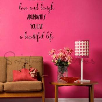 When You Love And Laugh Abundantly You Live A Beautiful Life Vinyl Decal