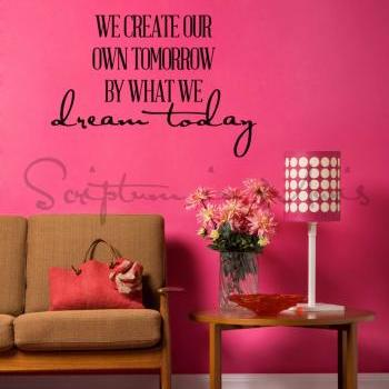 We Create Our Own Tomorrow By What We Dream Today Vinyl Decal